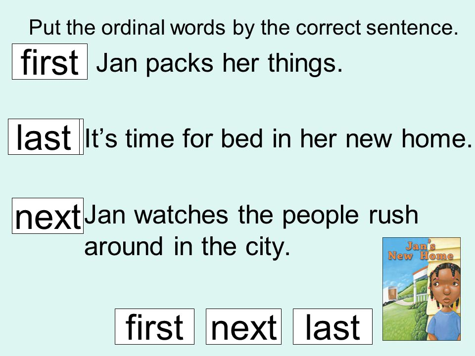 Put the ordinal words by the correct sentence. Jan packs her things. Its time for bed in her new home. Jan watches the people rush around in the city.