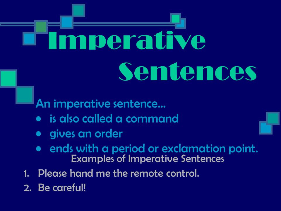 Imperative Sentences Examples of Imperative Sentences 1.Please hand me the remote control. 2.Be careful! An imperative sentence… is also called a comm