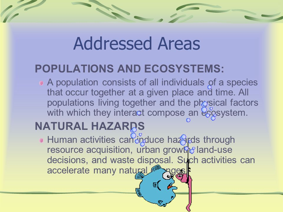 Addressed Areas POPULATIONS AND ECOSYSTEMS: A population consists of all individuals of a species that occur together at a given place and time. All p