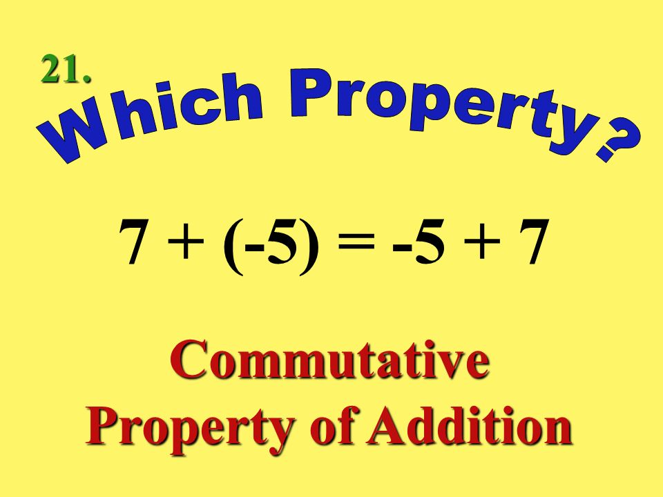 6 + [(3 + (-2)] = (6 + 3) + (- 2) Associative Property of Addition 20.