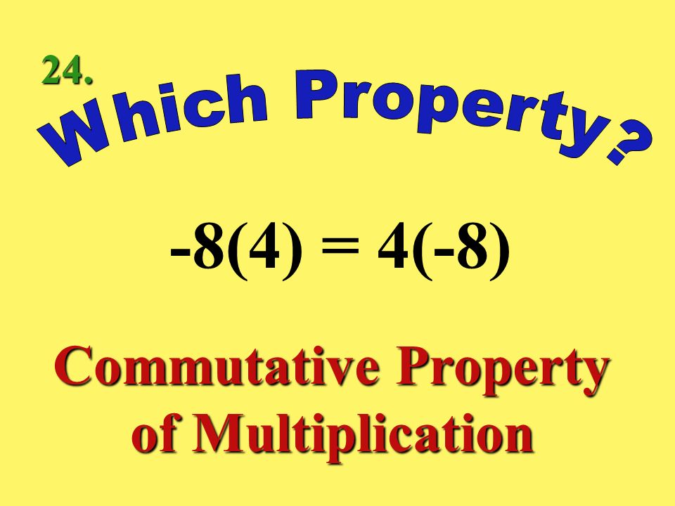 -3(5 4) = (-3 5)4 Associative Property of Multiplication 23.