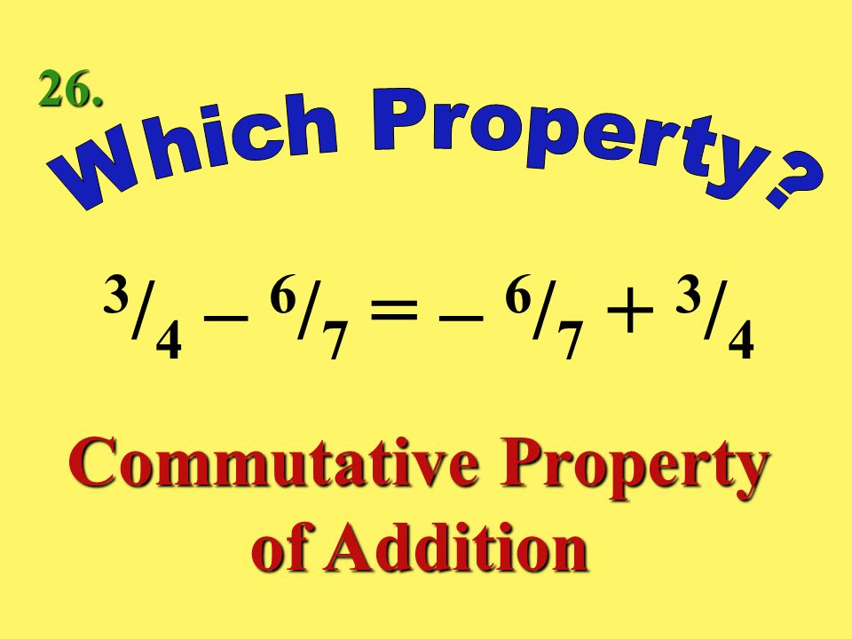 5 1 / 7 + 0 = 5 1 / 7 Identity Property of Addition 25.