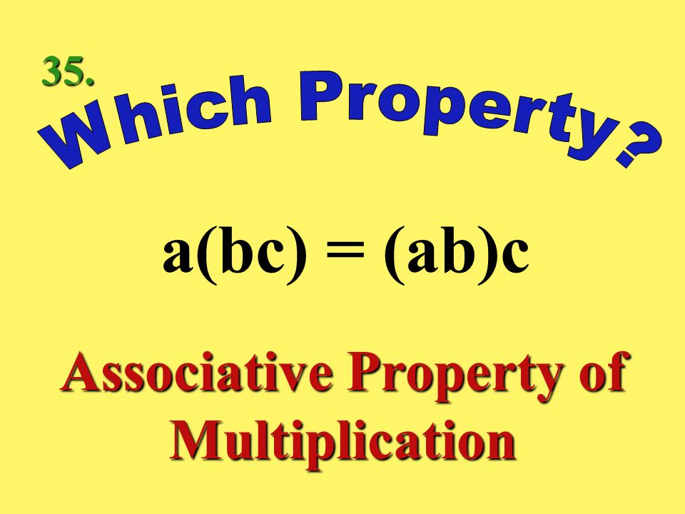 a + 0 = a Identity Property of Addition 34.
