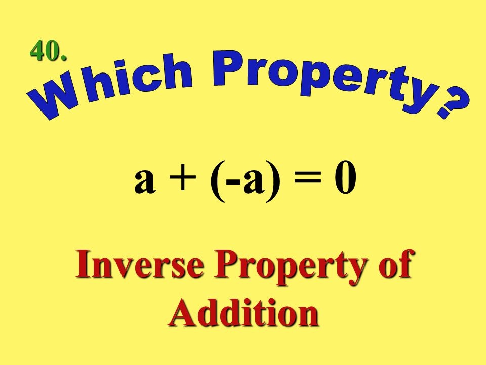 a + (b + c) = (a +b) + c Associative Property of Addition 39.