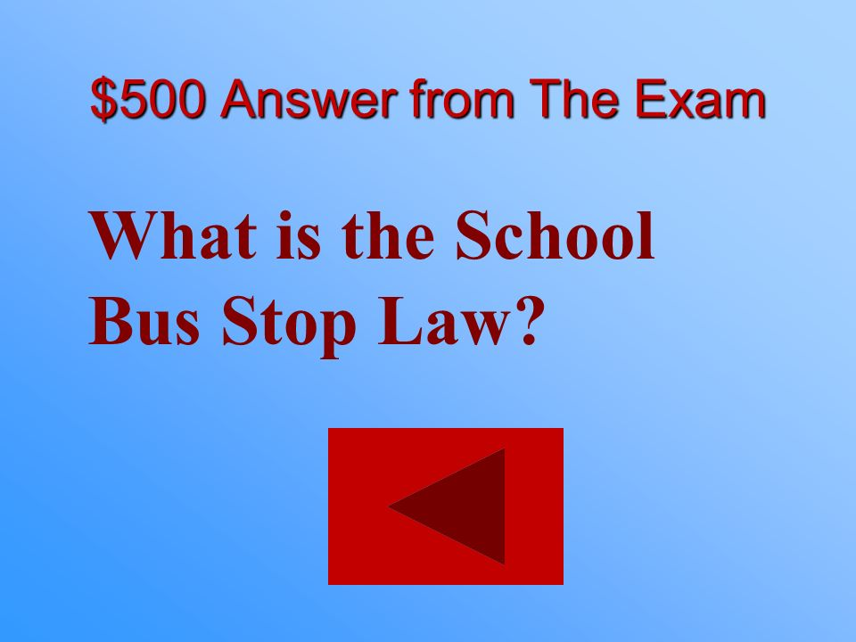$500 statement from The Exam Stop until the bus stop signal arm is retracted. Do not pass when the red stop warning signal lights are flashing.