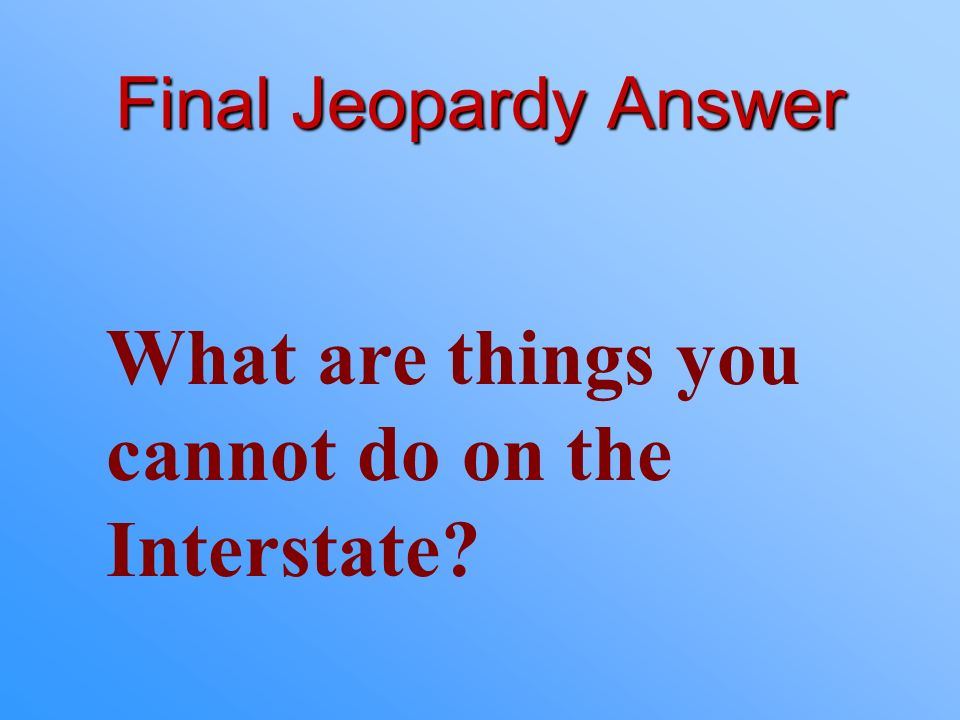Final Jeopardy Making a u-turn Backing up Parking or stopping Changing lanes without signals