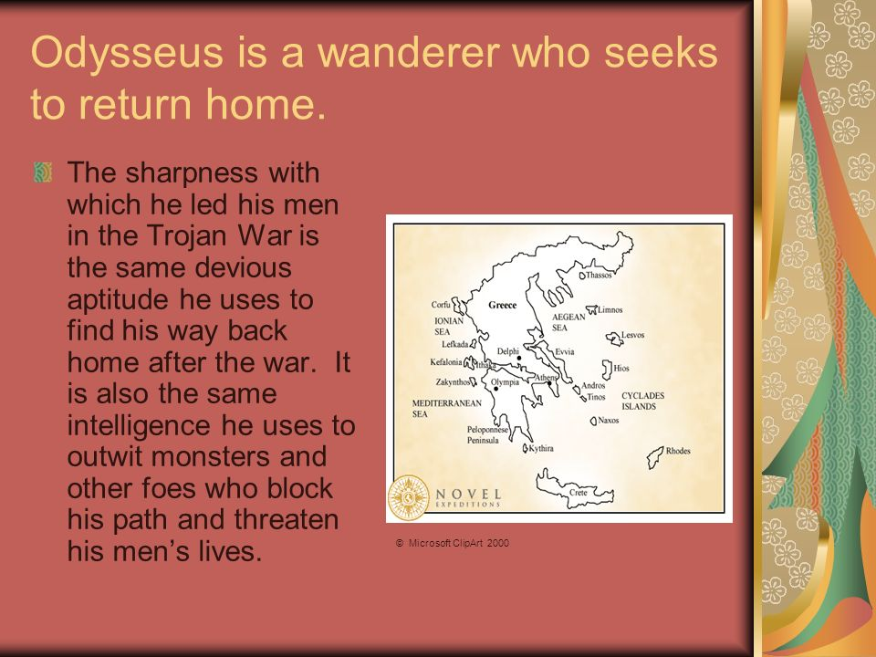 Odysseus is a wanderer who seeks to return home. The sharpness with which he led his men in the Trojan War is the same devious aptitude he uses to fin