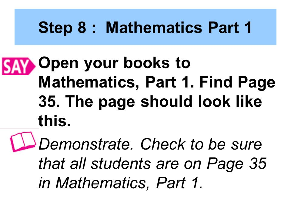 Step 8 : Mathematics Part 1 Open your books to Mathematics, Part 1.