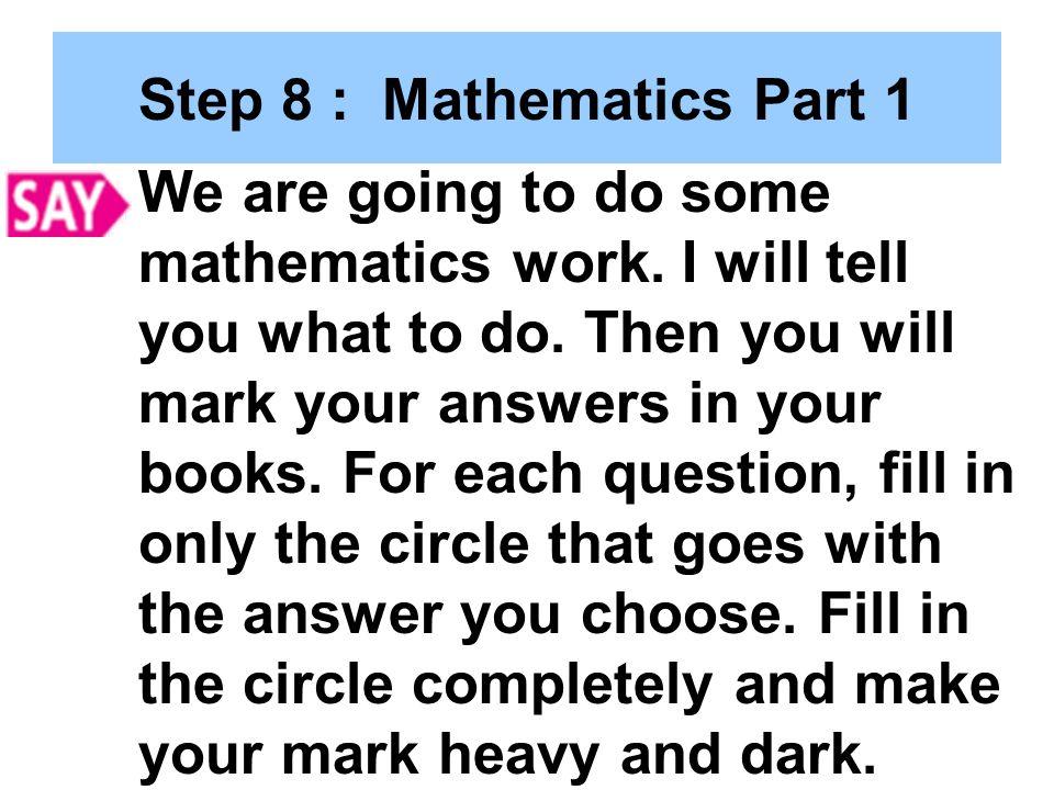 Step 8 : Mathematics Part 1 We are going to do some mathematics work.