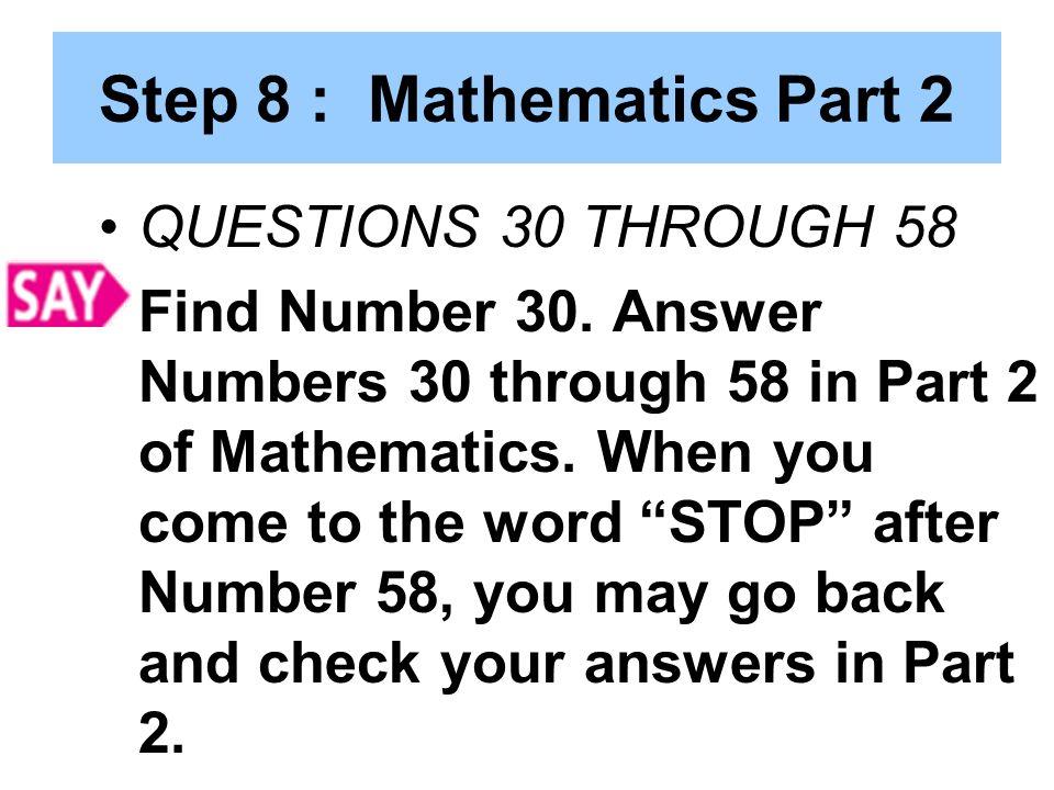 Step 8 : Mathematics Part 2 QUESTIONS 30 THROUGH 58 Find Number 30.