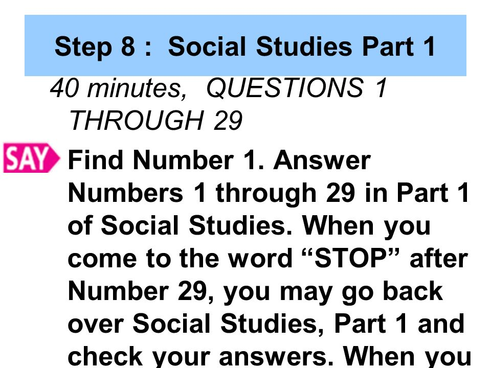 Step 8 : Social Studies Part 1 40 minutes, QUESTIONS 1 THROUGH 29 Find Number 1.