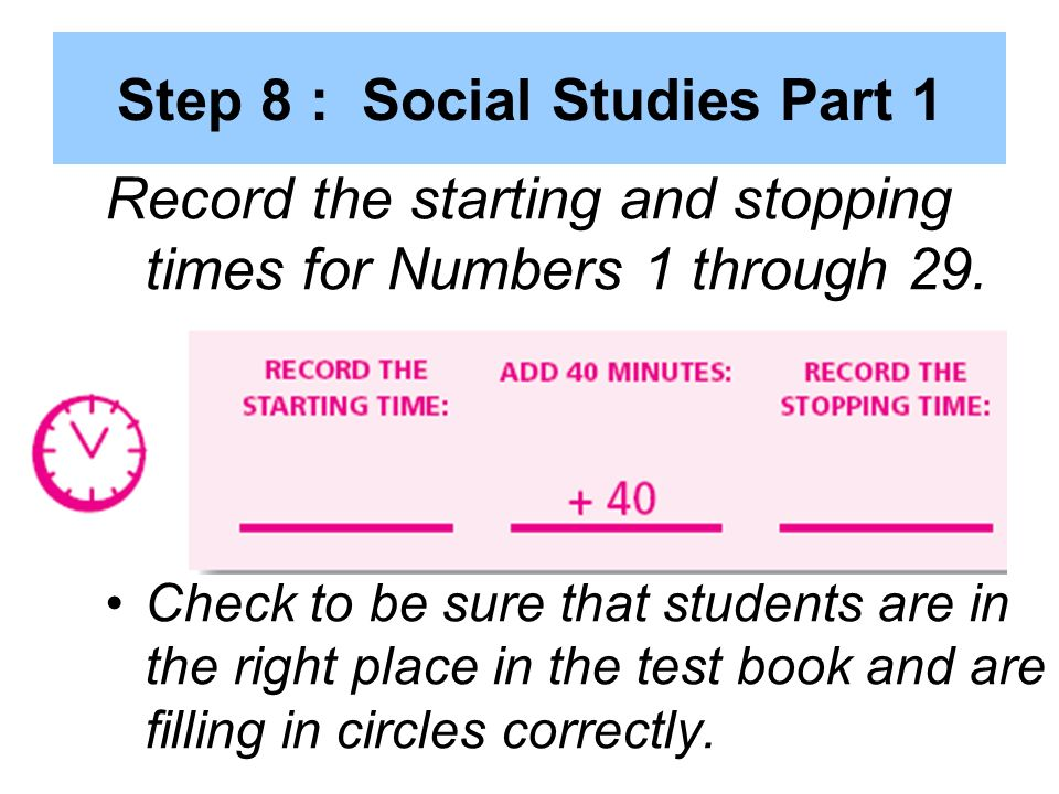 Step 8 : Social Studies Part 1 Record the starting and stopping times for Numbers 1 through 29.