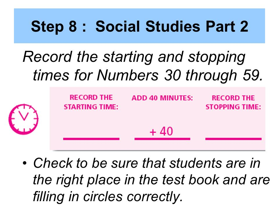 Step 8 : Social Studies Part 2 Record the starting and stopping times for Numbers 30 through 59.