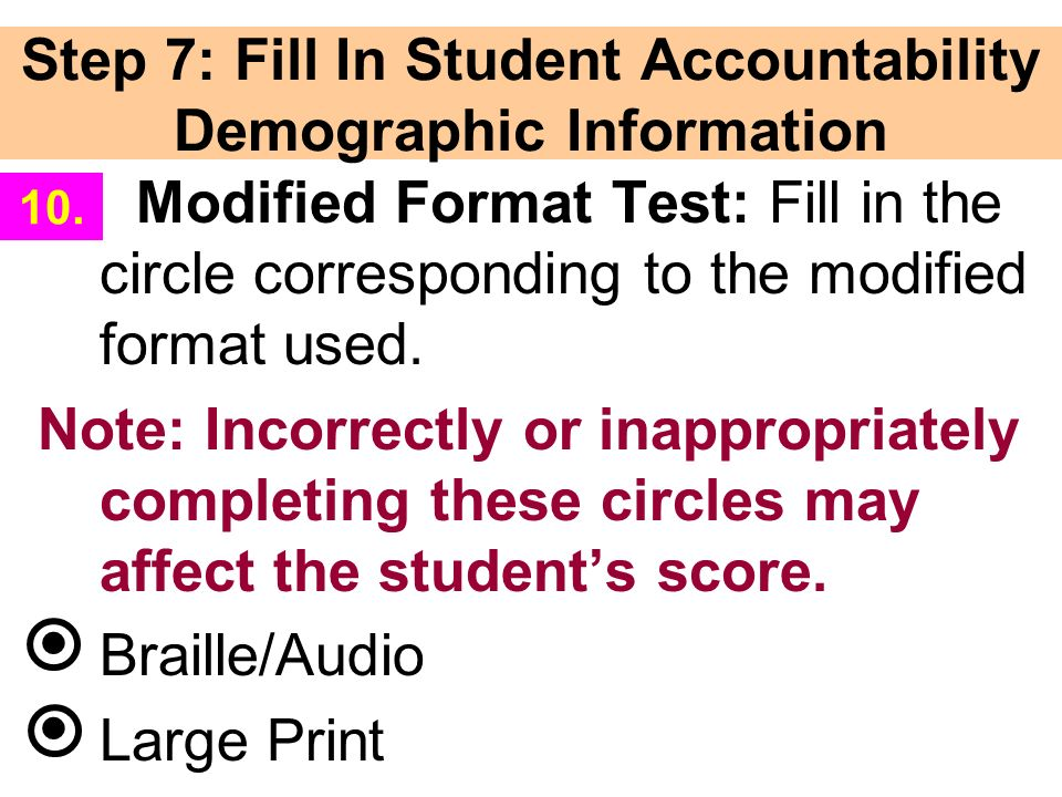 Step 7: Fill In Student Accountability Demographic Information Modified Format Test: Fill in the circle corresponding to the modified format used.