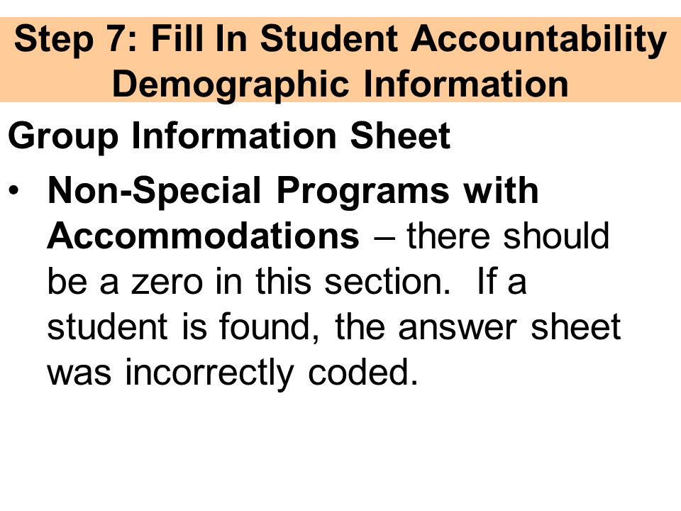 Step 7: Fill In Student Accountability Demographic Information Group Information Sheet Non-Special Programs with Accommodations – there should be a zero in this section.