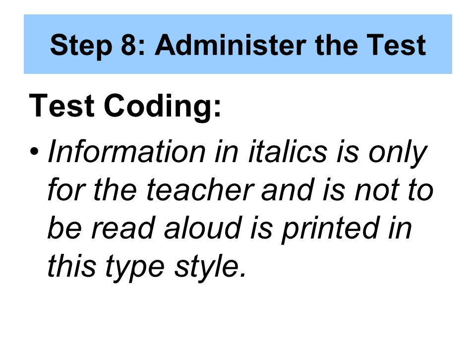 Step 8: Administer the Test Test Coding: Information in italics is only for the teacher and is not to be read aloud is printed in this type style.