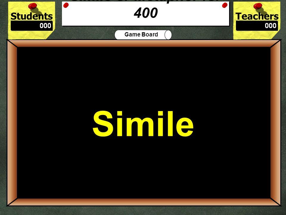 StudentsTeachers Game Board Her cheeks were red roses. Simile Metaphor 300 Metaphor Simile or Metaphor for 300