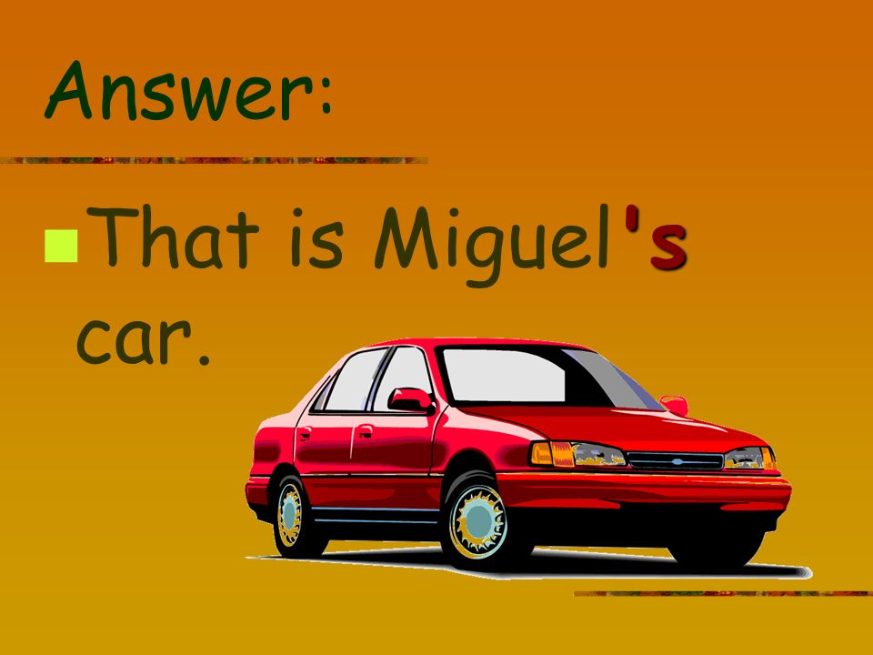 Answer : s That is Miguel s car.