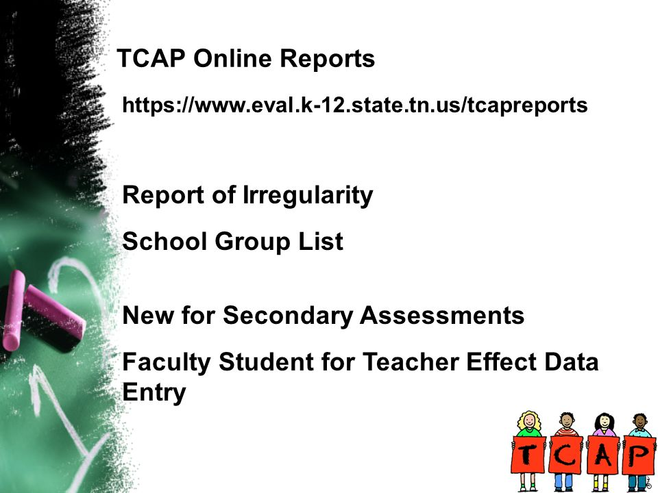 TCAP Online Reports   Report of Irregularity School Group List New for Secondary Assessments Faculty Student for Teacher Effect Data Entry