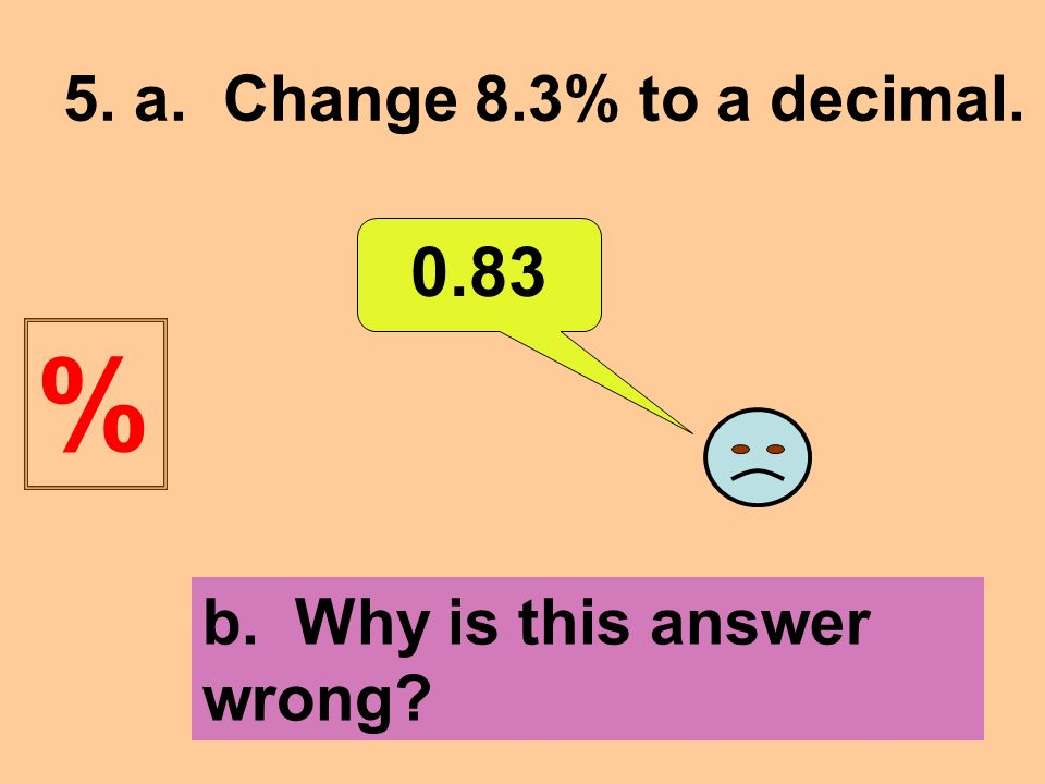 5. a. Change 8.3% to a decimal b. Why is this answer wrong %