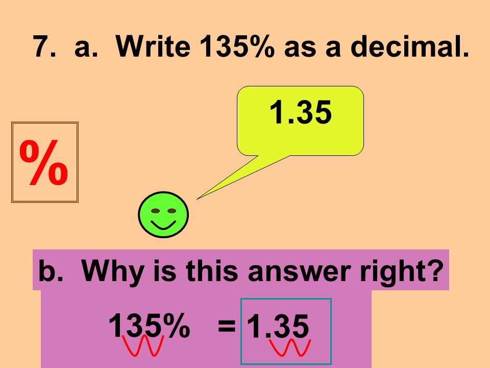 7. a. Write 135% as a decimal b. Why is this answer right 135% = 1.35 %