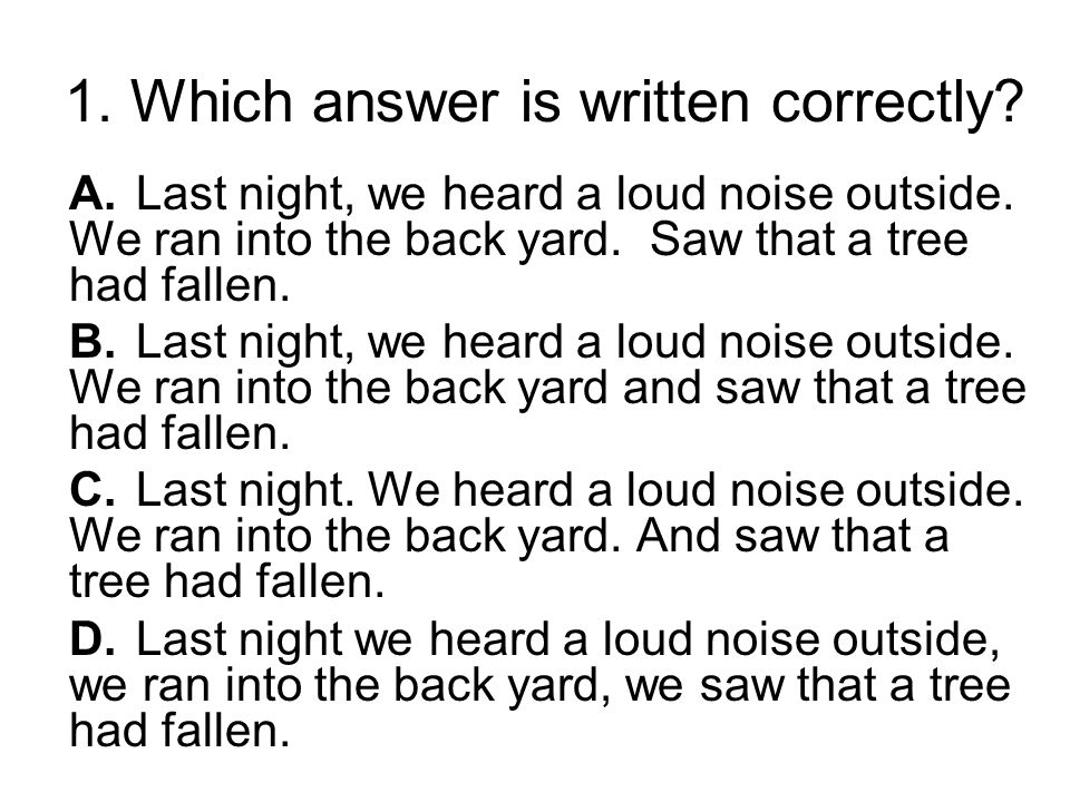Directions Read each section and choose the letter for the correct answer.