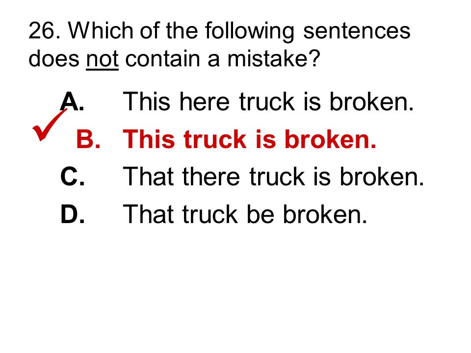 26. Which of the following sentences does not contain a mistake.
