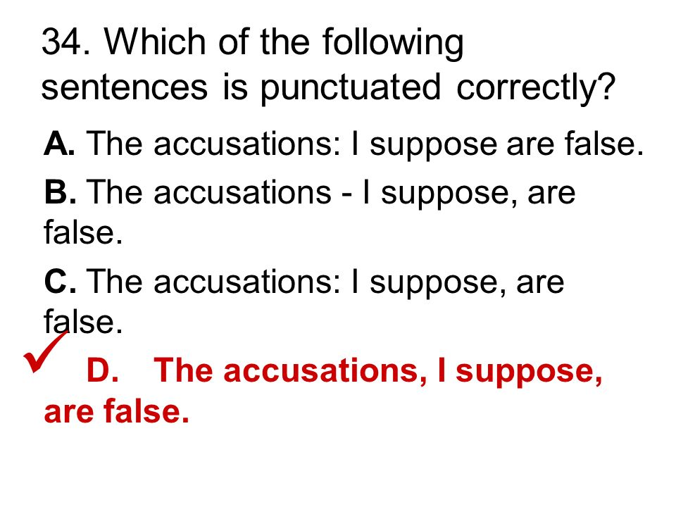 34. Which of the following sentences is punctuated correctly.