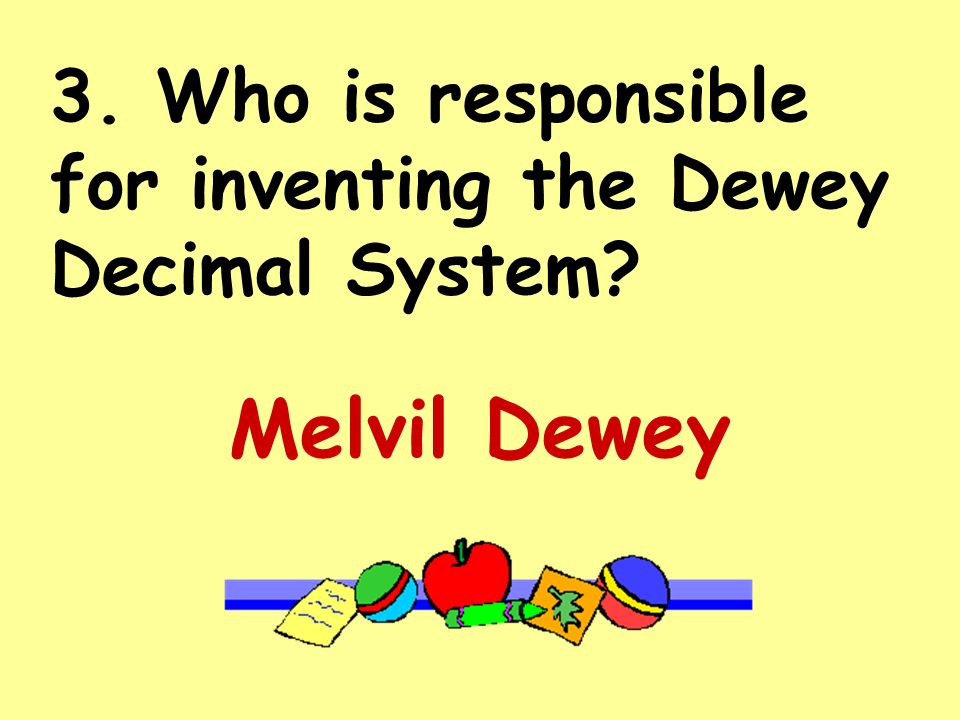 2. What system tells us what numbers go with each subject? Dewey Decimal System