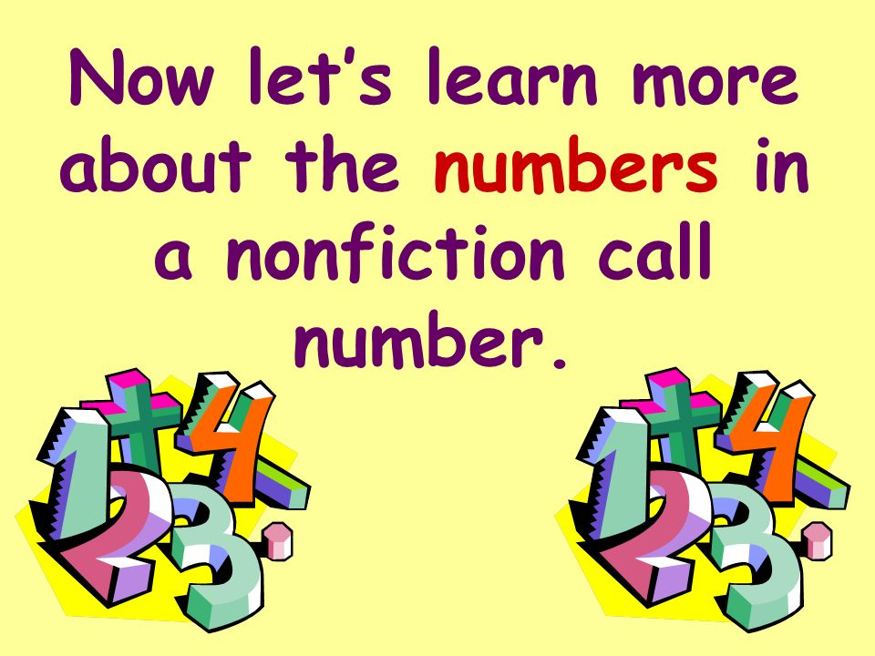 We have learned the recipe for making a nonfiction call number. numbers (for the subject) first three letters of the authors last name