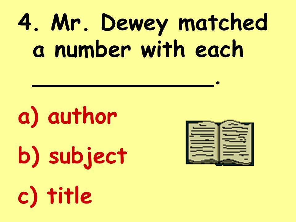 3. Who is responsible for inventing the Dewey Decimal System? Melvil Dewey