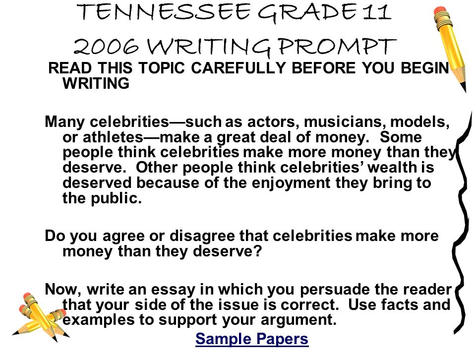 TENNESSEE GRADE WRITING PROMPT READ THIS TOPIC CAREFULLY BEFORE YOU BEGIN WRITING Many celebritiessuch as actors, musicians, models, or athletesmake a great deal of money.