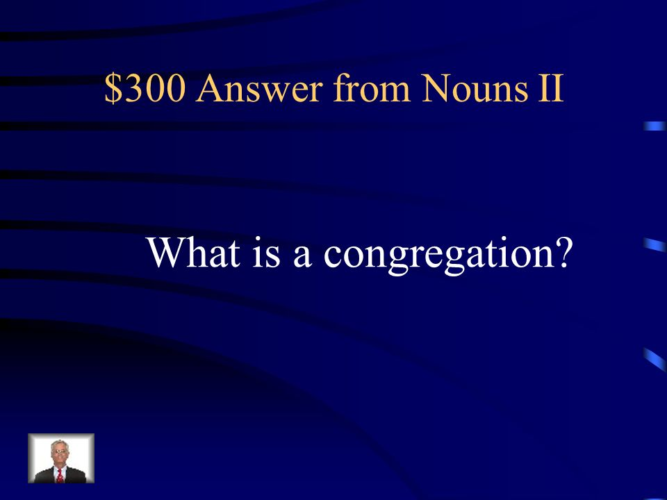 $300 Question from Nouns II An assembly of a group of people