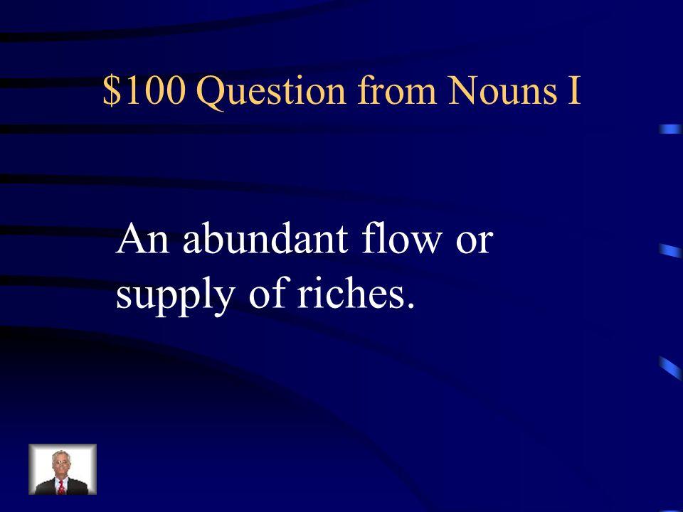 SAT Jeopardy Nouns INouns IIVerbs IVerbs IIAdjectives Q $100 Q $200 Q $300 Q $400 Q $500 Q $100 Q $200 Q $300 Q $400 Q $500 Final Jeopardy