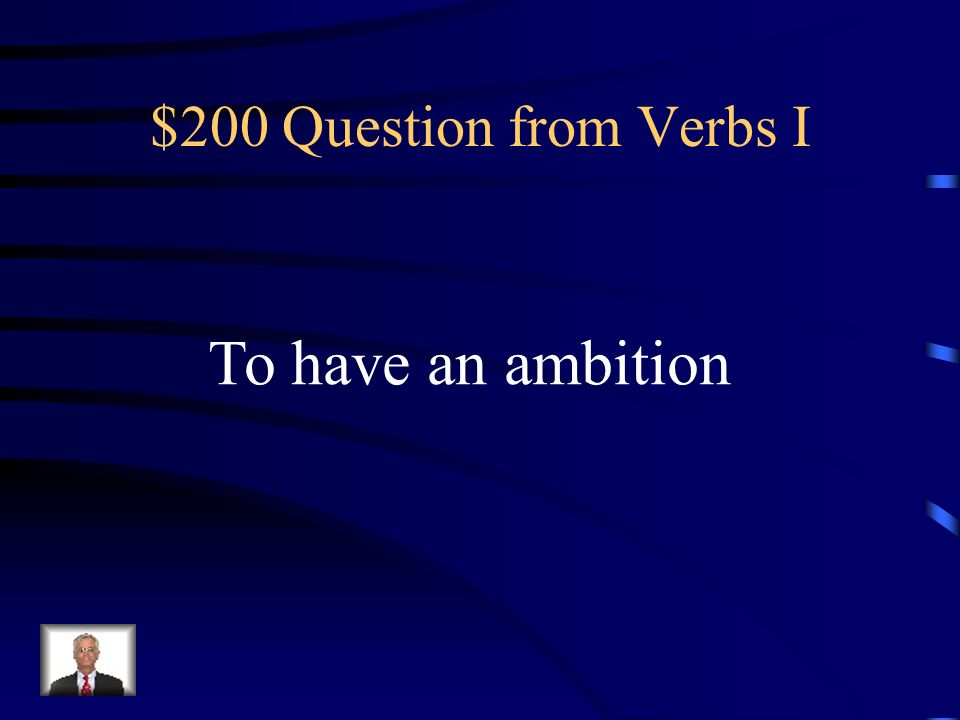 $100 Answer from Verbs I What is to acquiesce