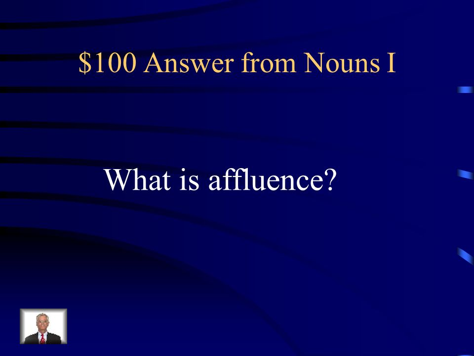 $100 Question from Nouns I An abundant flow or supply of riches.