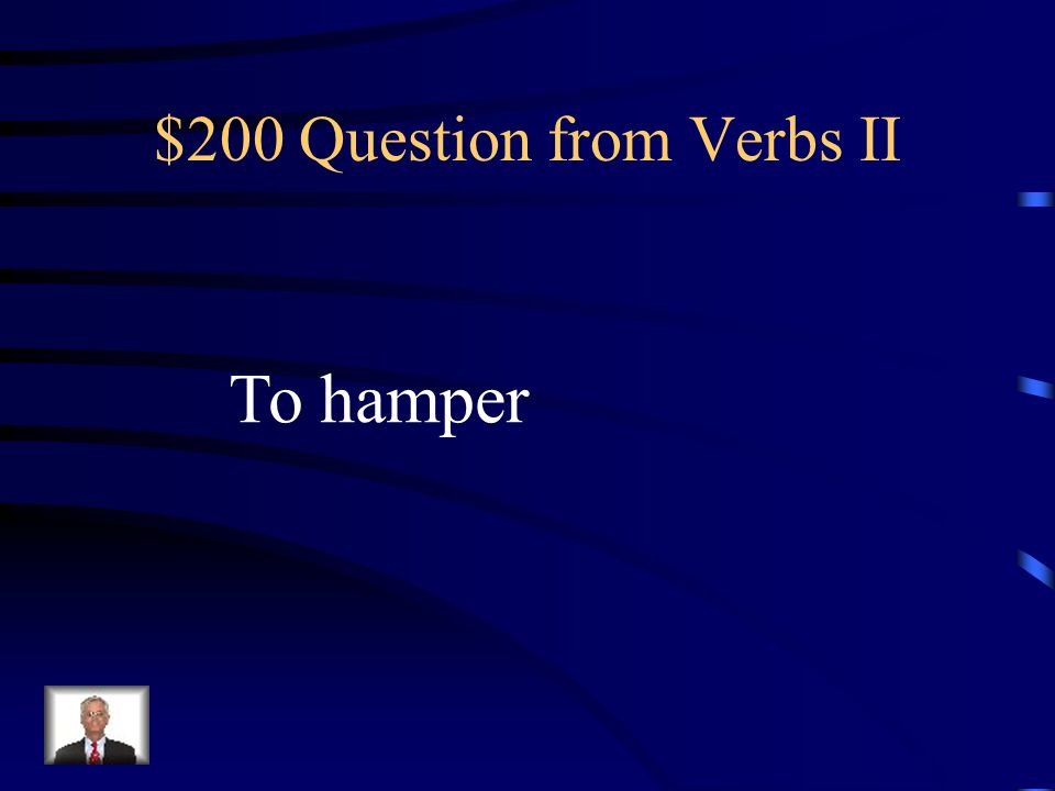 $100 Answer from Verbs II What is to gratify