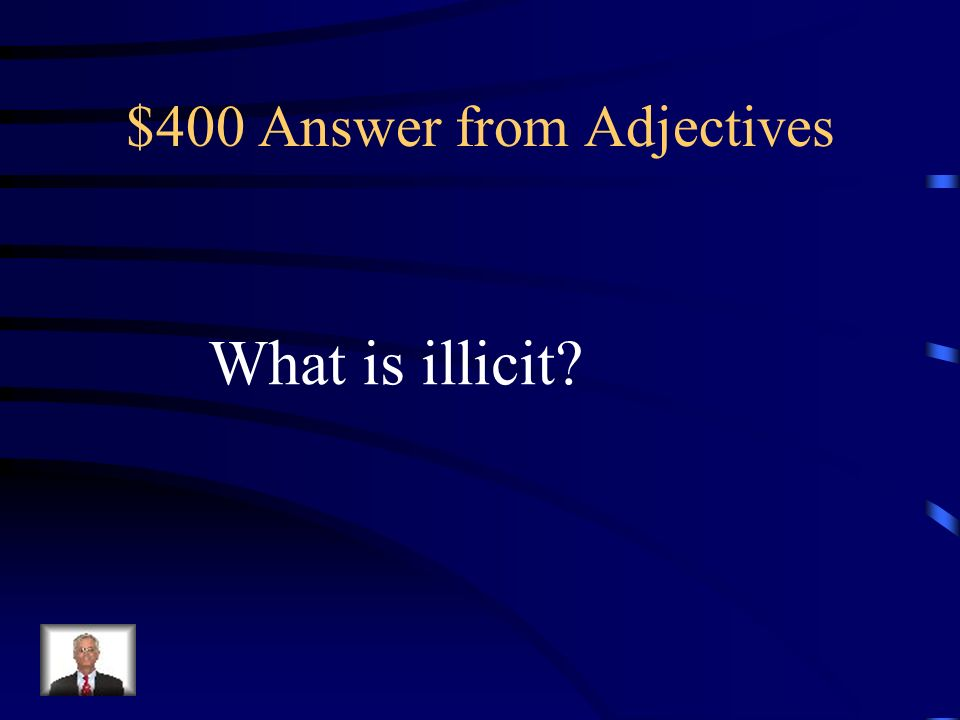 $400 Question from Adjectives unlawful ; illegal ; not allowed.