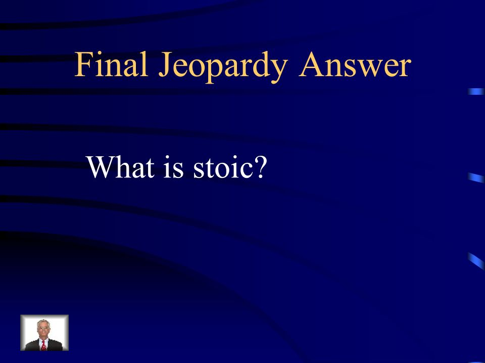 Final Jeopardy stolid ; impassive ; not showing emotions ; not feeling joy or sorrow ; calm ; uncomplaining