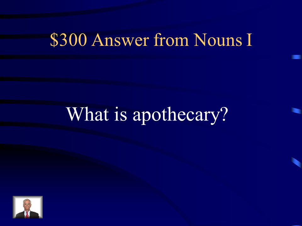 $300 Question from Nouns I A pharmacist