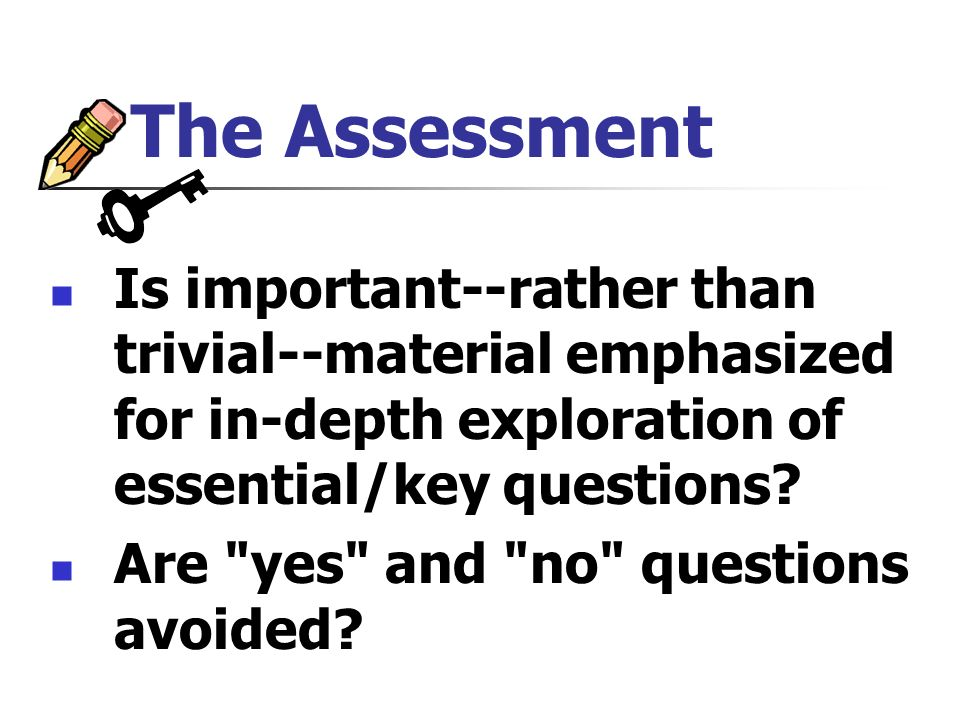The Assessment Is important--rather than trivial--material emphasized for in-depth exploration of essential/key questions.