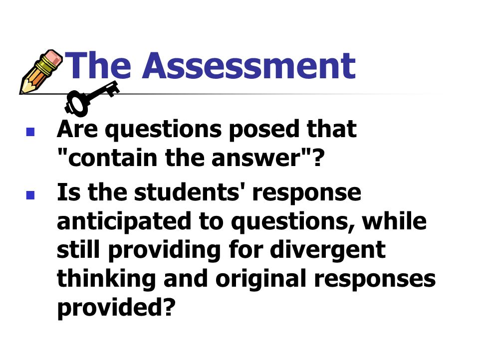 The Assessment Are questions posed that contain the answer .