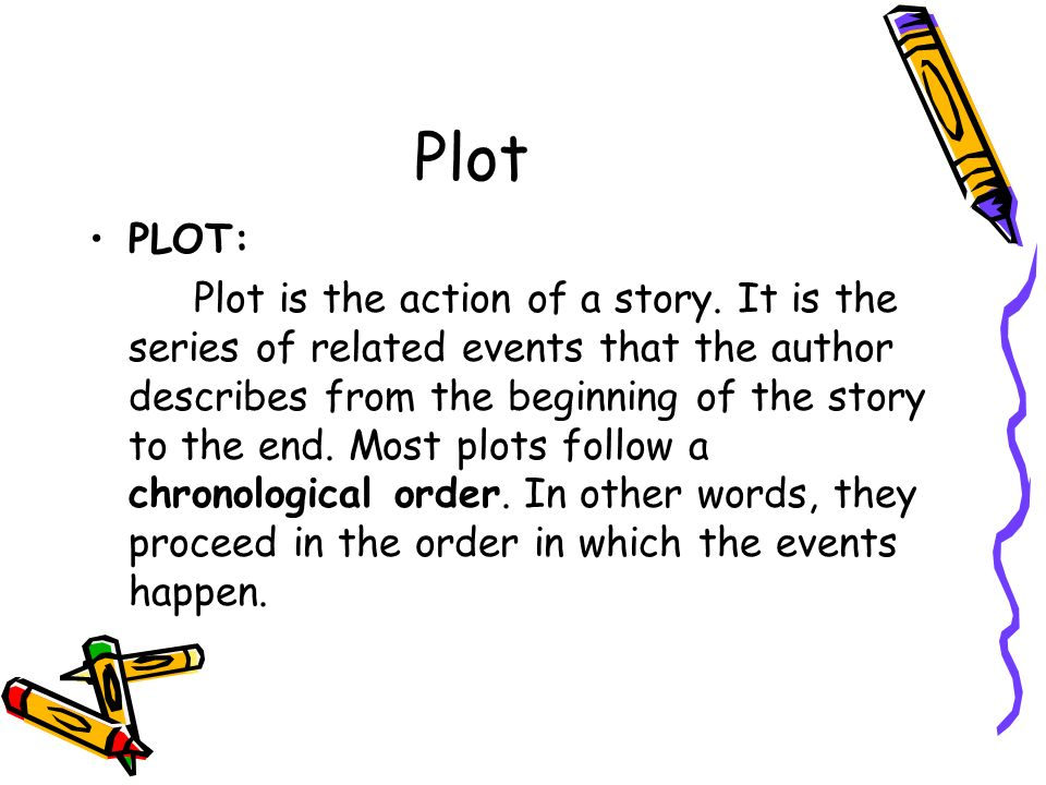CHARACTER TYPES: Most stories have both main and minor characters. The main character, or protagonist, is the most important character. The action of