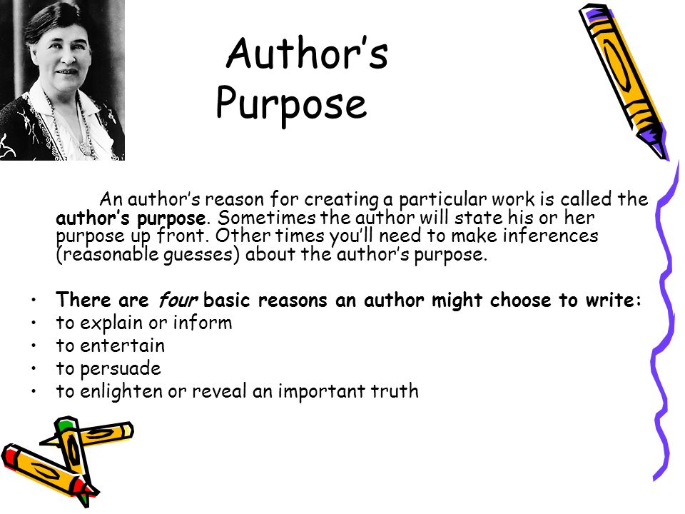 Authors Purpose An authors reason for creating a particular work is called the authors purpose.
