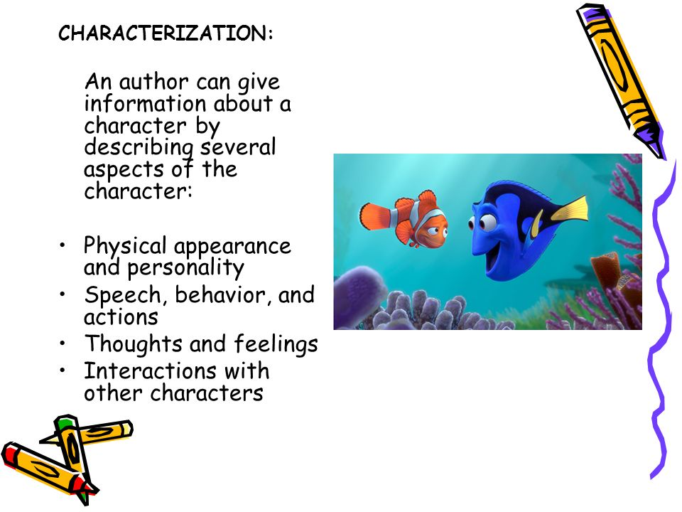 CHARACTERIZATION: An author can give information about a character by describing several aspects of the character: Physical appearance and personality Speech, behavior, and actions Thoughts and feelings Interactions with other characters