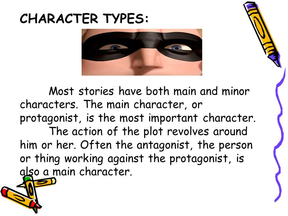 CHARACTER TYPES: Most stories have both main and minor characters.