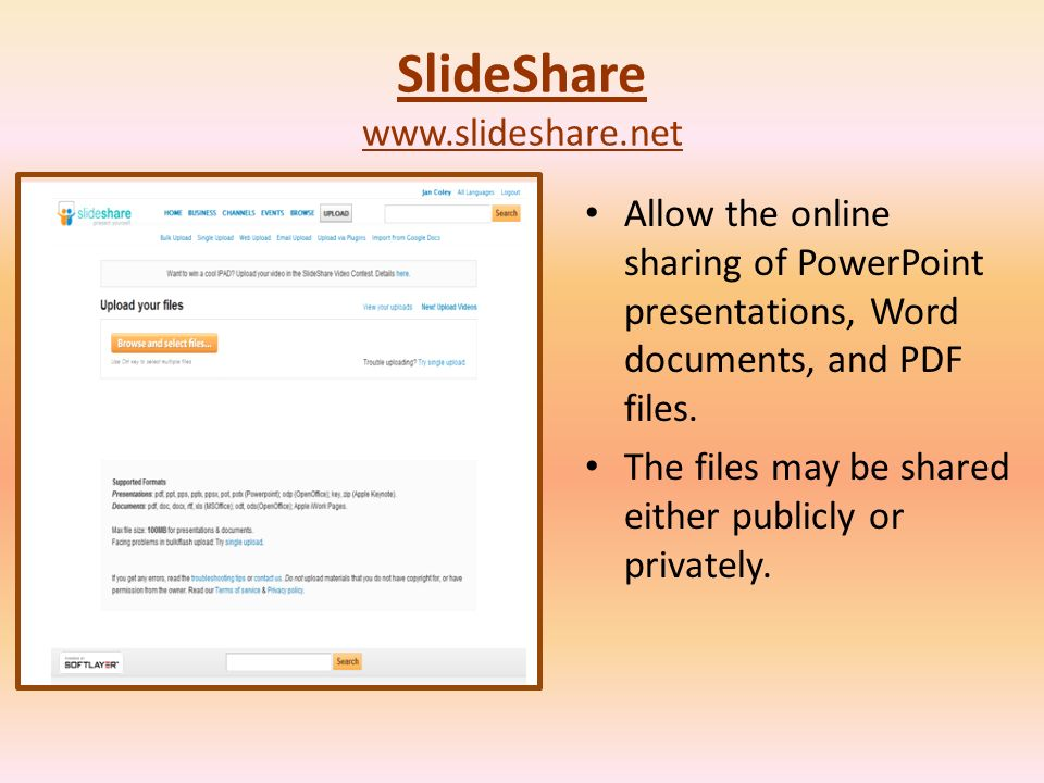 SlideShare www.slideshare.net Allow the online sharing of PowerPoint presentations, Word documents, and PDF files.
