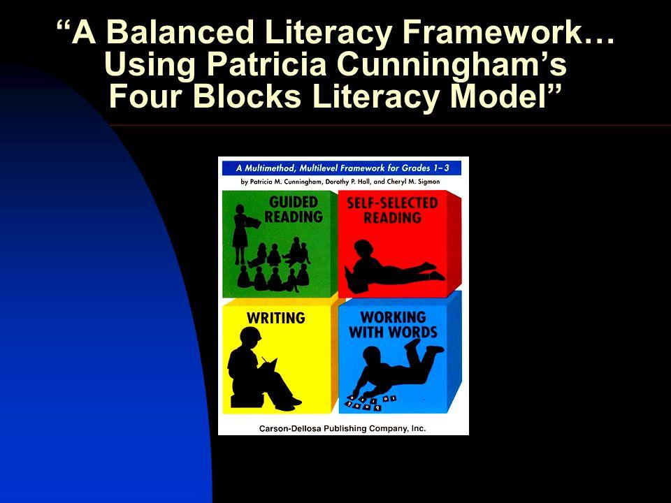 A Balanced Literacy Framework… Using Patricia Cunninghams Four Blocks Literacy Model