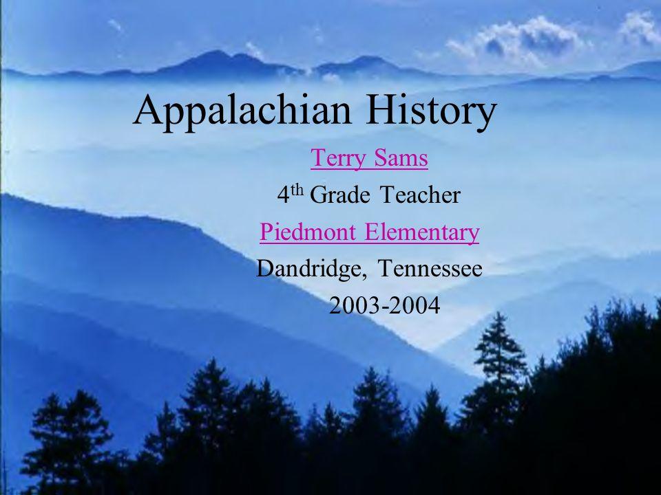 Appalachian History Terry Sams 4 th Grade Teacher Piedmont Elementary Dandridge, Tennessee 2003-2004