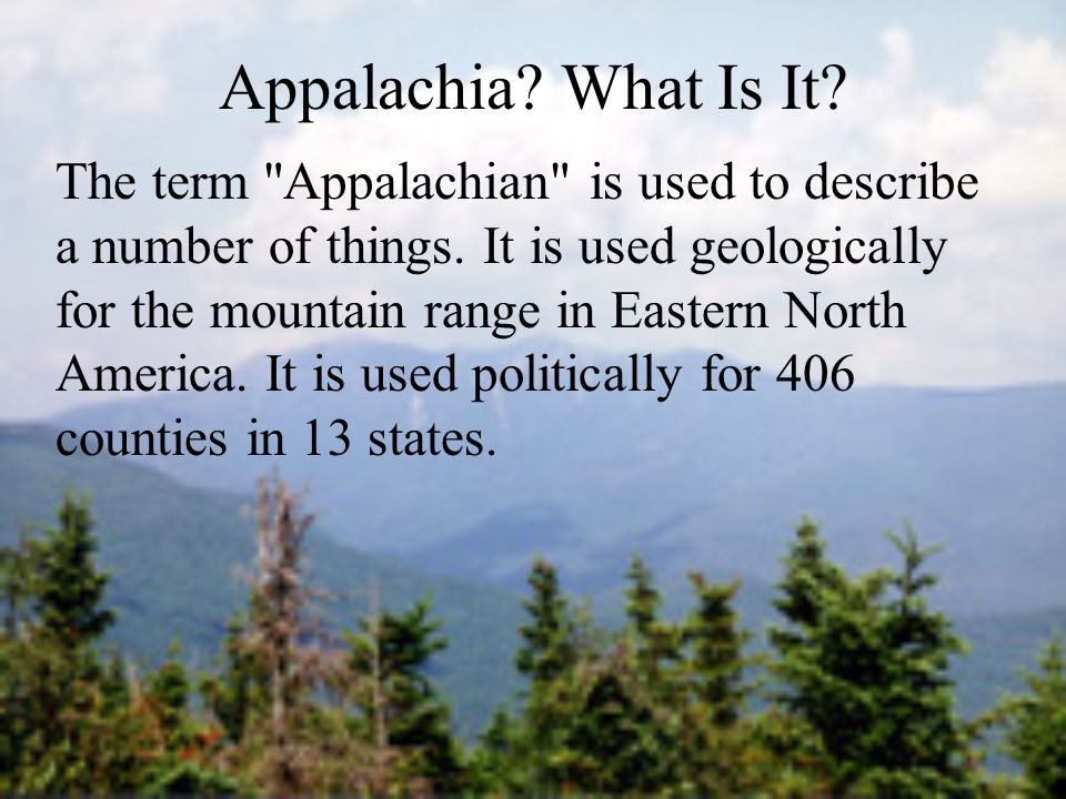 The term Appalachian is used to describe a number of things.